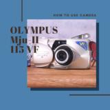 OLYMPUS Mju-II 115 VF の使い方