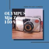 OLYMPUS μ Mju Zoom 140 VFの使い方