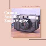 Canon Autoboy Zoom Super の使い方